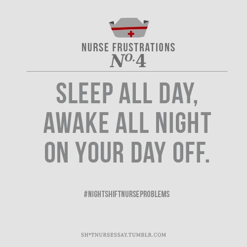 #Nurses Sleep all day, awake all night on your day off. #