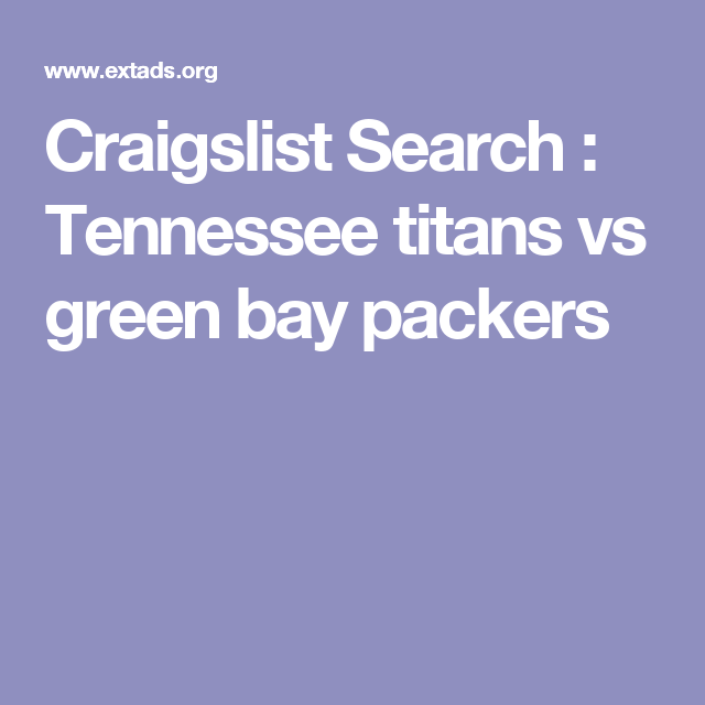 Craigslist Search Tennessee Titans Vs Green Bay Packers