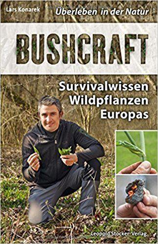 Bushcraft: Survivalwissen Wildpflanzen Europas: Amazon.de: Lars Konarek: Bücher