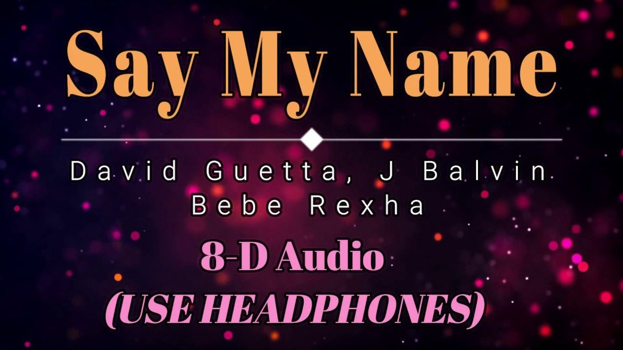 8d Audio David Guetta J Balvin Bebe Rexha Say My Name Lyric Video Say My Name Lyrics David Guetta