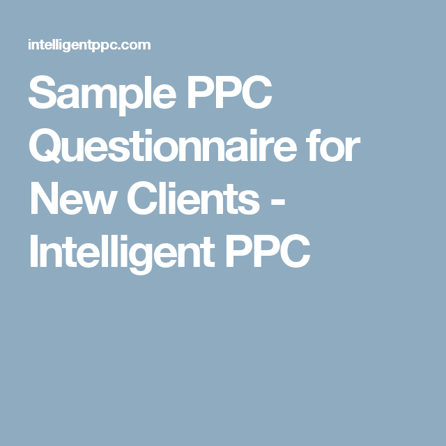 Sample Ppc Questionnaire For New Clients  Intelligent Ppc  Ppc