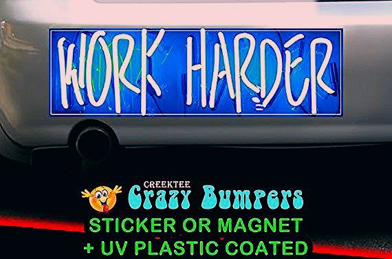 Photo of Work Harder 10 x 3 Bumper Sticker or Magnet – Custom changes and orders welcomed!