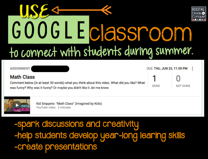 Use Google Classroom to connect with students during the summer with engaging activities, videos, and discussions to spark creativity.