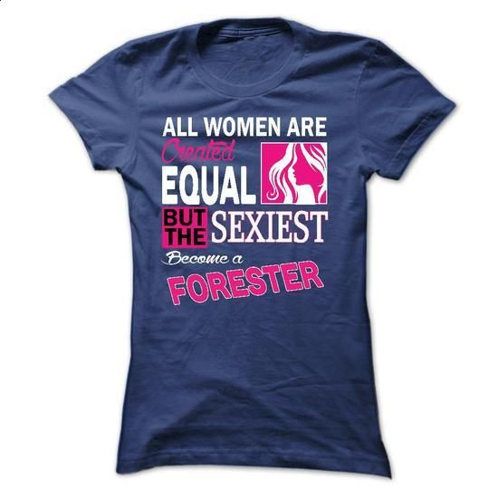 All women are created equal but the sexiest become a Fo - #denim shirt #vintage sweatshirt. CHECK PRICE => https://www.sunfrog.com/LifeStyle/All-women-are-created-equal-but-the-sexiest-become-a-Forester.html?68278