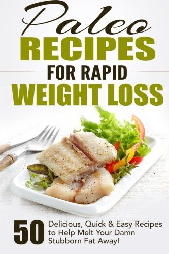Paleo Recipes for Rapid Weight Loss: 50 Delicious, Quick & Easy Recipes to Help Melt Your Damn Stubborn Fat Away! (Paleo Recipes, Paleo, Paleo ... Recipe Book, Paleo Cookbook ) (Volume 1) - http://fitness-super-market.com/?product=paleo-recipes-for-rapid-weight-loss-50-delicious-quick-easy-recipes-to-help-melt-your-damn-stubborn-fat-away-paleo-recipes-paleo-paleo-recipe-book-paleo-cookbook-volume-1