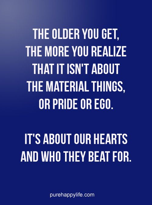 Life Quote: The older you get, the more you realize that it isn't about ..