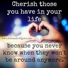 Image Result For Quotes Cherish Your Loved Ones Life Quotes Inspirational Quotes True Quotes