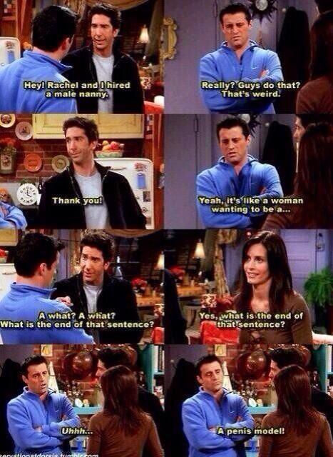 Male nanny. #Joey #Ross #Monica