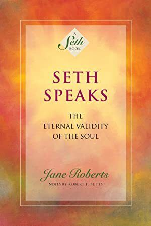 Free eBook Seth Speaks The Eternal Validity of the Soul A Seth Book