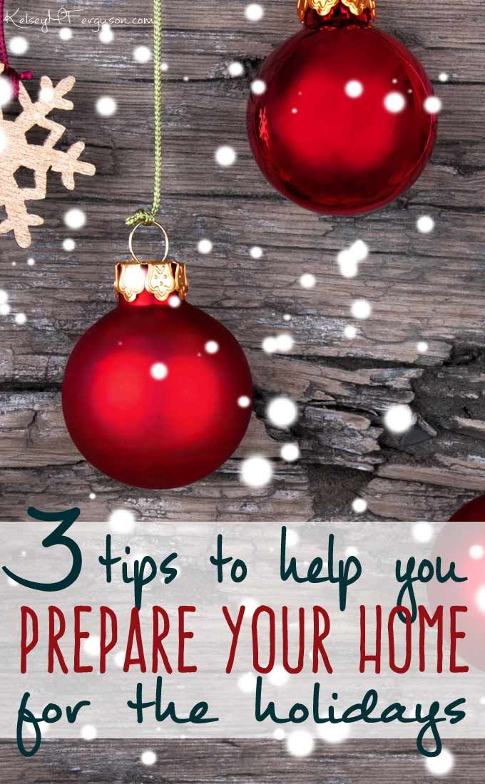 3 Tips To Help You Prepare Your Home For The Holidays