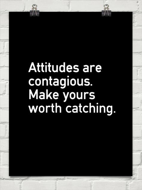Attitudes Are Contagious Positive Attitude Quotes Work