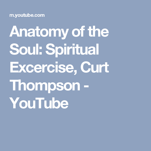 Anatomy Of The Soul Spiritual Exercise Curt Thompson Youtube