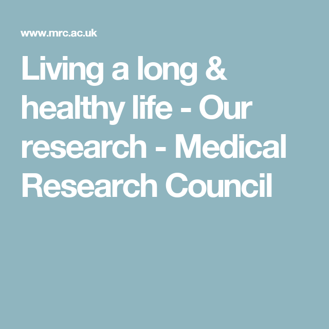 Living a long & healthy life - Our research - Medical Research Council