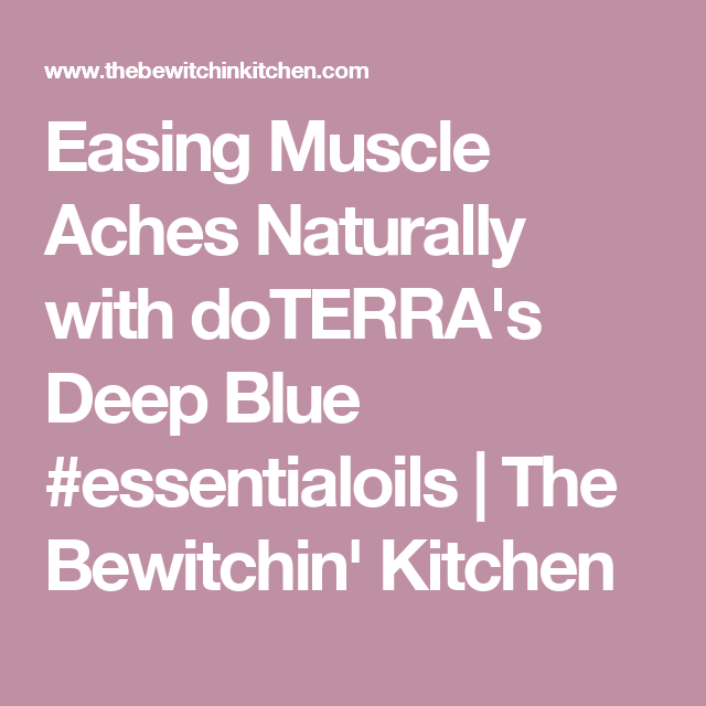Easing Muscle Aches Naturally with doTERRA's Deep Blue #essentialoils | The Bewitchin' Kitchen