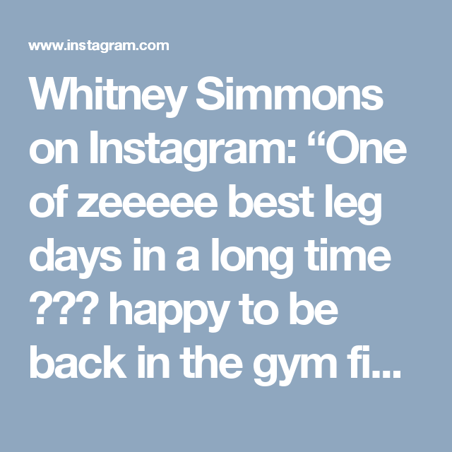 """Whitney Simmons on Instagram: """"One of zeeeee best leg days in a long time  happy to be back in the gym finally feeling 100 again. It's A OK to take some time off... I…"""""""