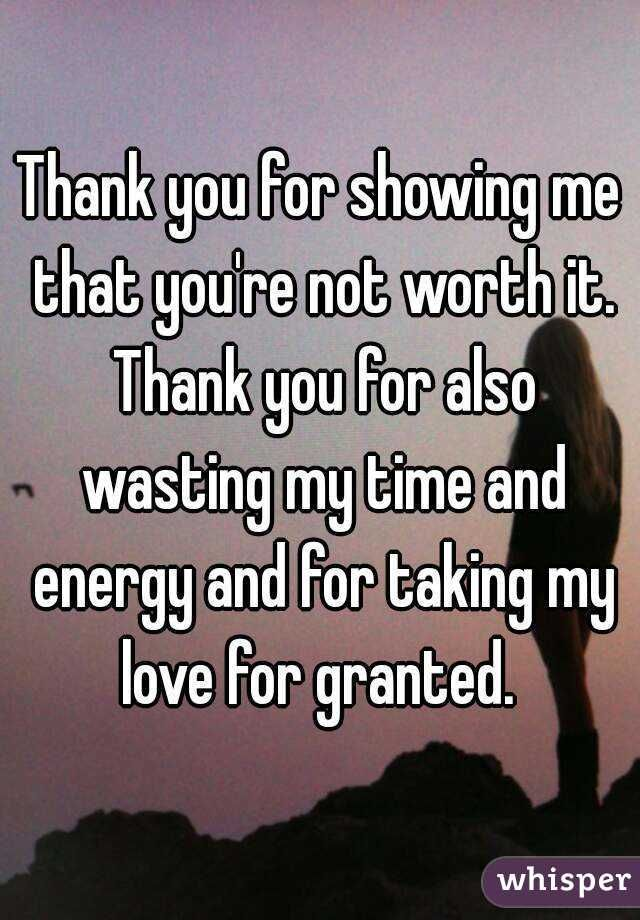 Tired Of Wasting Time Quotes: Thank You For Showing Me That You're Not Worth It. Thank