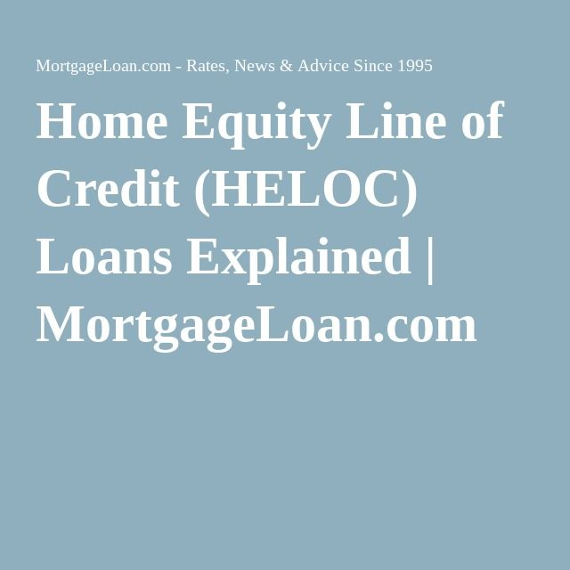 Home Equity Line of Credit (HELOC) Loans Explained MortgageLoan