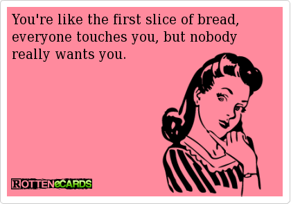 Funny Ecards – First slice of bread