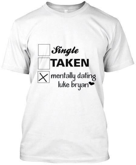 Single Taken Mentally Dating Luke Bryan