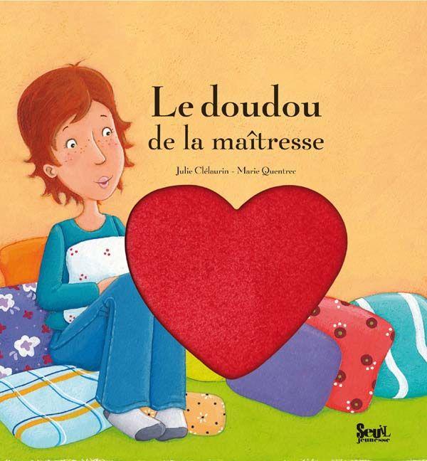 Le doudou de la maitresse de Julie Clelaurin, illustré par Marie Quentrec Seuil Jeunesse dans la collection Mes albums caresses.