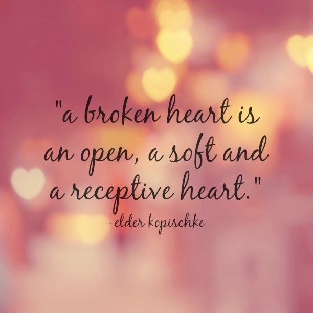 a broken heart is an open, a soft and receptive heart.\