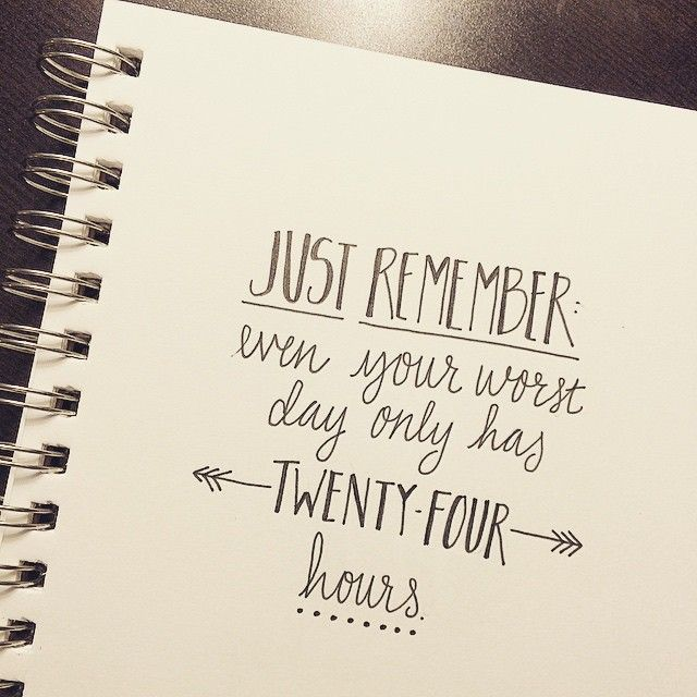 """2/100. """"Just remember, even your worst day only has twenty ..."""