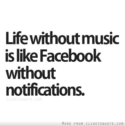 Life Without Music Is Like Facebook Without Notifications Funny Funnyquotes Lol Humour Humor Quotes Music Quotes Funny Music Quotes Life Funny Quotes