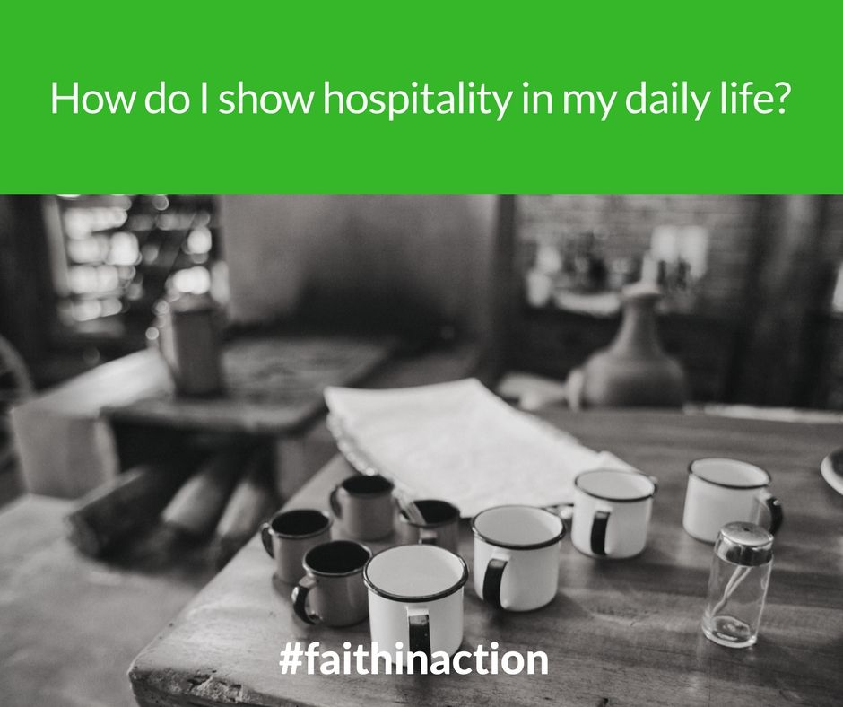Faith In Action: How do I show hospitality in my daily life? What do I discover about God in treating others in these ways?   Courtesy of Our Sunday Visitor, Inc.   www.osv.com