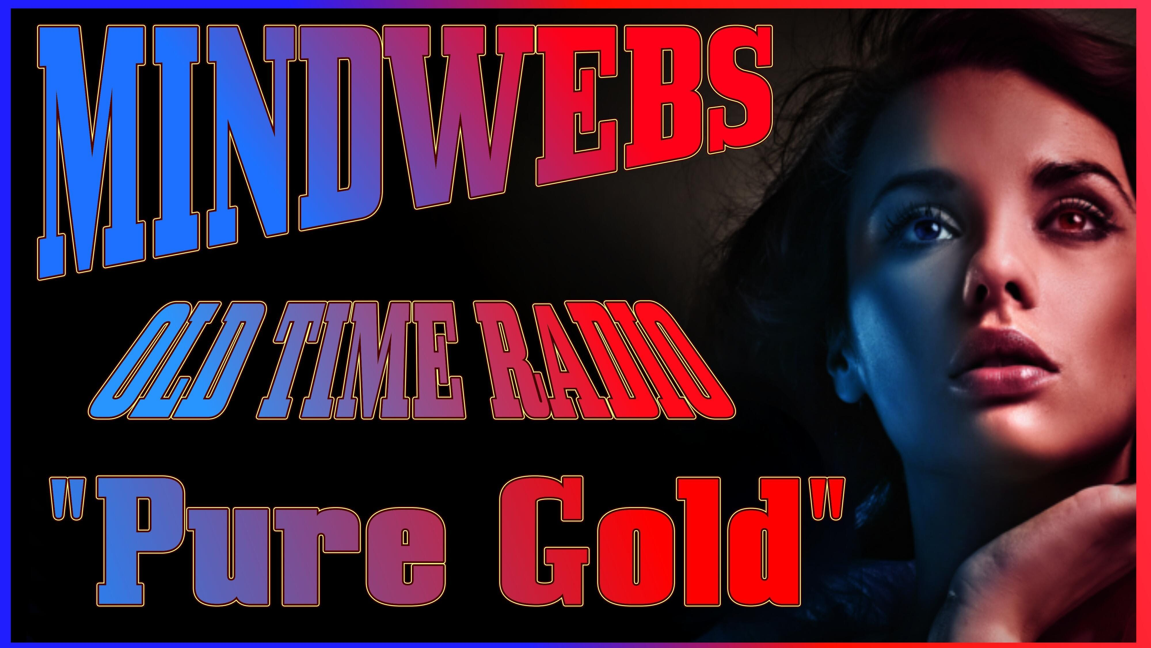 Old Time Radio Mindwebs Pure Gold