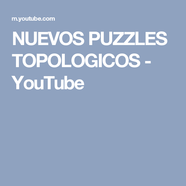NUEVOS PUZZLES TOPOLOGICOS - YouTube