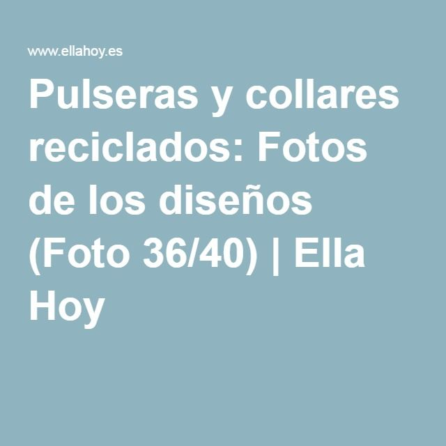 Pulseras y collares reciclados: Fotos de los diseños (Foto 36/40) | Ella Hoy