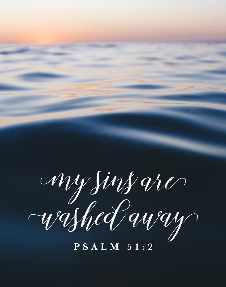 My sins are washed away Psalm 51:2 God sent His only son ...