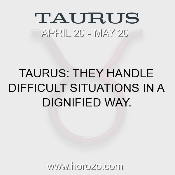 Fact about Taurus Taurus They handle difficult situations in a