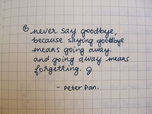 Never Say Goodbye Wise Words Pinterest Peter Pans Wisdom