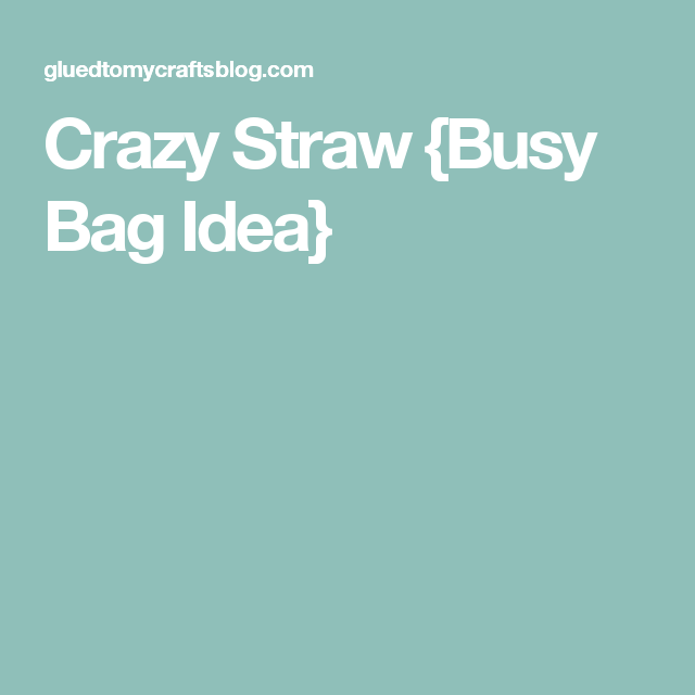 Crazy Straw {Busy Bag Idea}