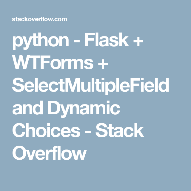 python - Flask + WTForms + SelectMultipleField and Dynamic