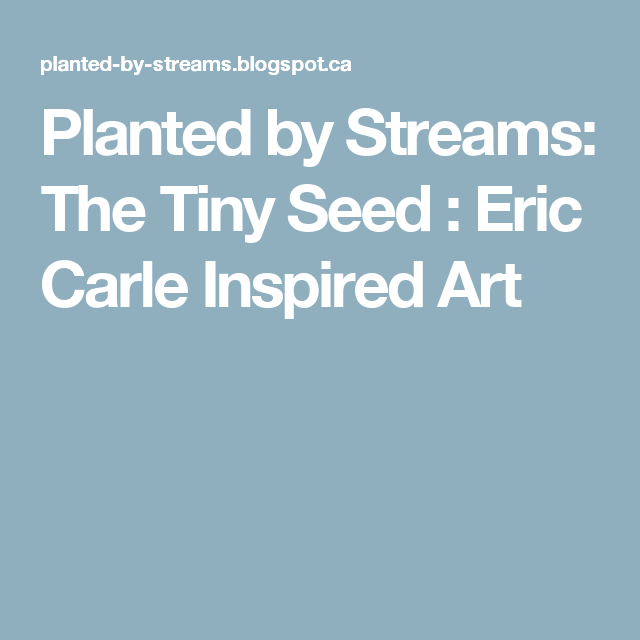 Planted by Streams: The Tiny Seed : Eric Carle Inspired Art