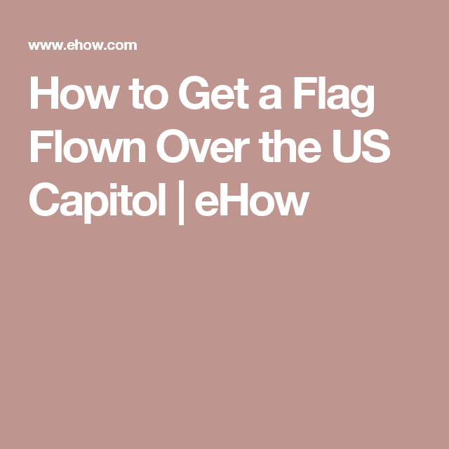 How to Get a Flag Flown Over the US Capitol | eHow