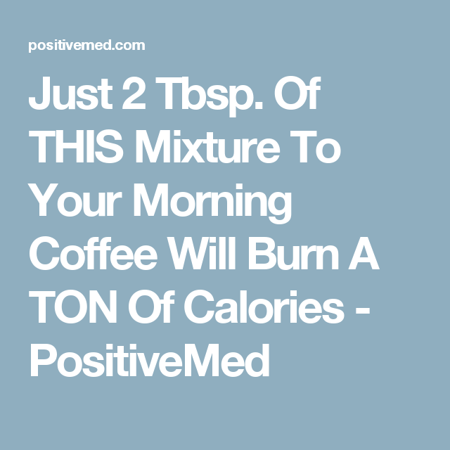 Just 2 Tbsp. Of THIS Mixture To Your Morning Coffee Will Burn A TON Of Calories | Healthy coffee ...