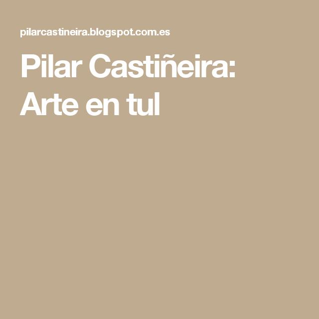 Pilar Castiñeira: Arte en tul