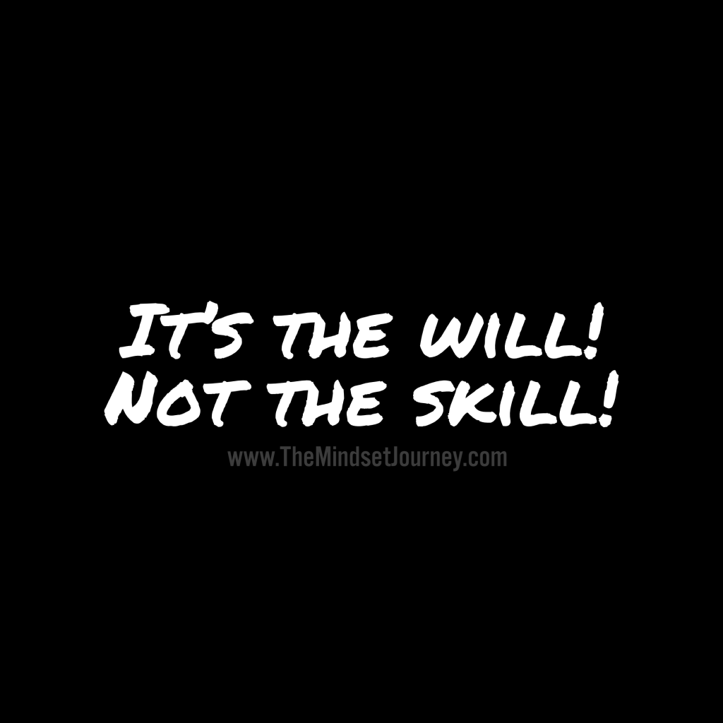 It S The Will Not The Skill Tmsj Msj Themindsetjourney Inspire Will Skill Choices Workhard Dete Skills Quote Wise Words Quotes Transformation Quotes