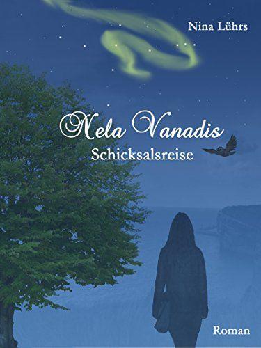 Nela Vanadis: Schicksalsreise eBook: Nina Lührs: Amazon.de: Kindle-Shop