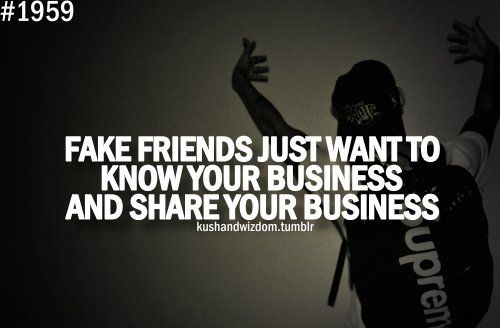 Fake Friends Just Want To Know Your Business And Share Your Business Fakefriends Gossipfriends Picturequotes Fake Friend Quotes Fake Friends Friends Quotes
