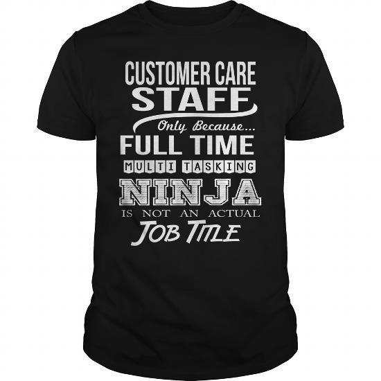 CUSTOMER CARE STAFF #hoodie #T-Shirts. THE BEST  => https://www.sunfrog.com/LifeStyle/CUSTOMER-CARE-STAFF-Black-Guys.html?id=60505