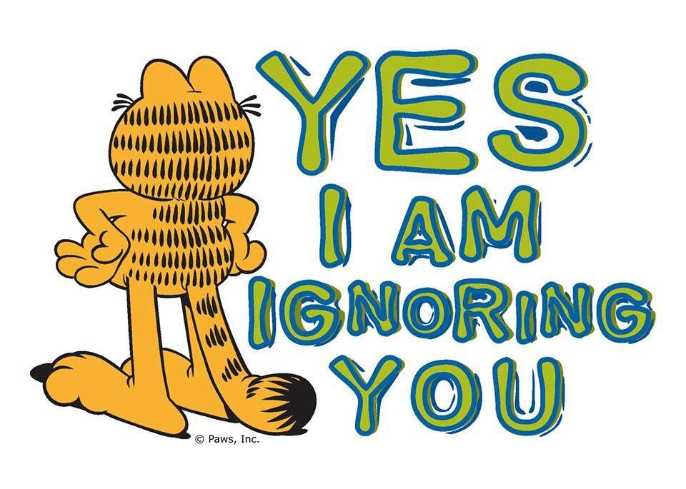 Yes I'm ignoring you
