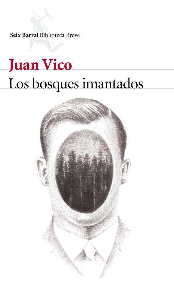 Los bosques imantados / Juan Vico. Seix Barral, 2016.