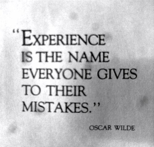 U0027Experience Is The Name Everyone Gives To Their Mistakes.u0027 Oscar Wilde   His