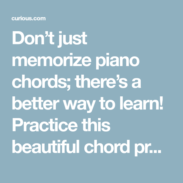 Dont Just Memorize Piano Chords Theres A Better Way To Learn
