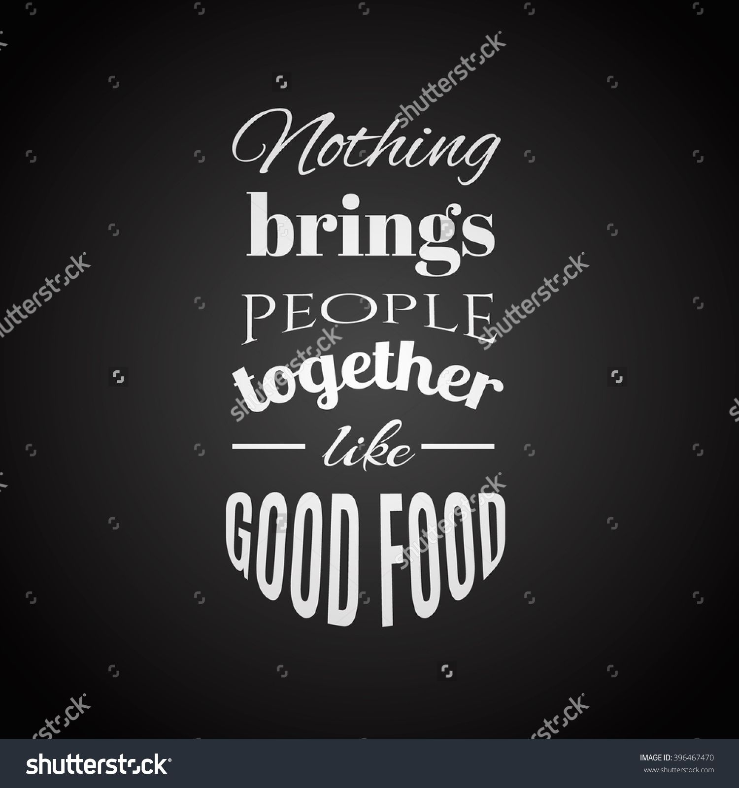 Nothing brings people together like good food.Quote typography ...