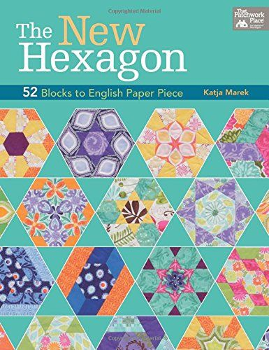 The New Hexagon: 52 Blocks to English Paper Piece by Katj... http ...